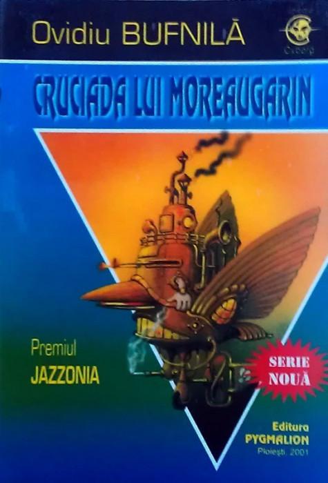 OVIDIU BUFNILĂ - Cruciada lui Moreaugarin (SF, Ed. Pygmalion, col. Cyborg #20)