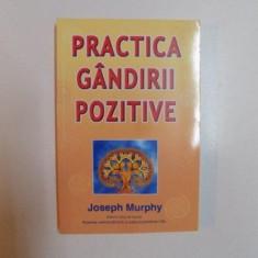 PRACTICA GANDIRII POZITIVE de JOSEPH MURPHY, 2007 - Carte ezoterism