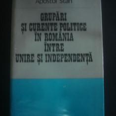 A. STAN - GRUPARI SI CURENTE POLITICE IN ROMANIA INTRE UNIRE SI INDEPENDENTA - Istorie