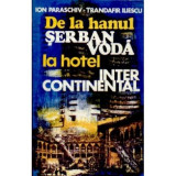 Ion Paraschiv, Trandafir Iliescu - De la hanul Serban Voda la hotel Intercontinental - Carti Beletristica