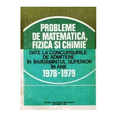 Gh. Sabac - Probleme de matematica, fizica si chimie date la concursurile de admitere în învatamîntul superior în anii 1978-1979 foto
