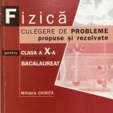 FIZICA CULEGERE DE PROBLEME PROPUSE SI REZOLVATE CLASA A X-A - M. Chirita - Carte Fizica