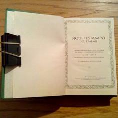 NOUL TESTAMENT CU PSALMII - Institutul Biblic de Misiune Ortodoxa, 1972, 798 p.