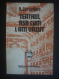 N. CARANDINO - TEATRUL ASA CUM L-AM VAZUT
