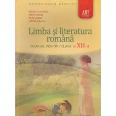 Limba si literatura romana. Manual pentru clasa a XII-a. Adrian Savoiu, Adrian Costache, MN Lascar, Florin Ionita,