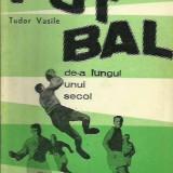 Fotbal de-a lungul unui secol - Tudor Vasile