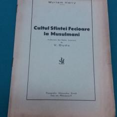 CULTUL SFINTEI FECIOARE LA MUSULMANI/ MYRIAM HARRY/1940 - Carti Islamism