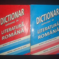 DICTIONAR ANTOLOGIC DE LITERATURA ROMANA PENTRU GIMNAZIU SI LICEU 2 volume - Teste admitere facultate