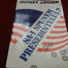 JEFFREY ARCHER - SA-I SPUNEM PRESEDINTELUI - Carte politiste