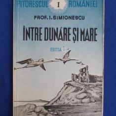 I. SIMIONESCU - INTRE DUNARE SI MARE - EDITIA IV-A - 1942 - Carte veche