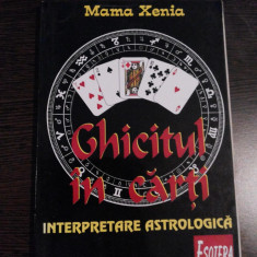 GHICITUL IN CARTI * Interpretare Astrologica - Mama Xenia - 1998, 190 p. - Carte paranormal