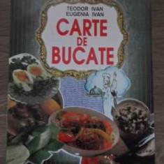 Carte De Bucate - Teodor Ivan, Eugenia Ivan, 385200 - Carte Retete culinare internationale