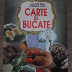 Carte De Bucate - Teodor Ivan, Eugenia Ivan, 385200 - Carte Retete culinare internationale
