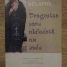 Dragostea Care Niciodata Nu Cade - Parintele Selafiil, 384940 - Carti ortodoxe