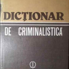 Dictionar De Criminalistica - Colectiv, 386085 - Carte Drept penal