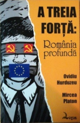 A Treia Forta: Romania Profunda, de Ovidiu Hurduzeu si Mircea Platon, Ed. Logos foto