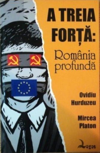 A Treia Forta: Romania Profunda, de Ovidiu Hurduzeu si Mircea Platon, Ed. Logos