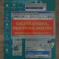 Calculatorul, Prietenul Nostru. Primii Pasi In Informatica - Vasile Poenaru, 385220