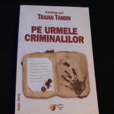 PE URMELE CRIMINALILOR-TRAIAN TANDIN-336 PG- - Carte educativa