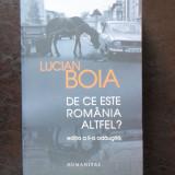DE CE ESTE ROMANIA ALTFEL - LUCIAN BOIA - Istorie