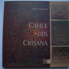 Cahle din Crisana - Ioan Goman - Carte Arta populara