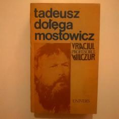 Tadeusz Dolega Mostowicz – Vraciul * Profesorul Wilczur - Roman
