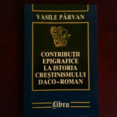 Vasile Parvan Contributii epigrafice la istoria crestinismului daco-roman - Istorie