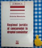 Regimul juridic al concurentei in dreptul comunitar Octavian Manolache