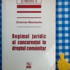 Regimul juridic al concurentei in dreptul comunitar Octavian Manolache - Carte Drept comunitar