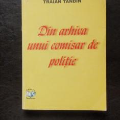 DIN ARHIVA UNUI COMISAR DE POLITIE - TRAIAN TANDIN - Carte politiste
