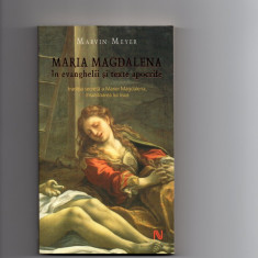 Maria Magdalena in evanghelii si texte apocrife - Marvin Meyer