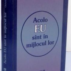 ACOLO EU SUNT IN MIJLOCUL LOR, 1992 - Carti Crestinism