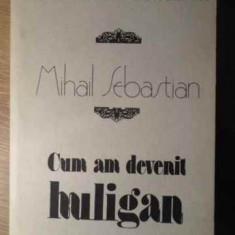 De Doua Mii De Ani...cum Am Devenit Huligan - Mihail Sebastian, 386277 - Roman, Humanitas, Anul publicarii: 1990