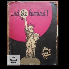 Jean Effel Sa fie lumina Editura Politica 1971 - Carte personalizata