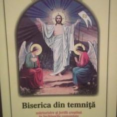 BISERICA DIN TEMNITA - MARTURISIRE SI JERTFA CRESTINA IN INCHISORILE COMUNISTE