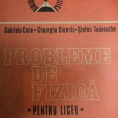 PROBLEME DE FIZICA - PENTRU LICEU MECANICA, TERMODINAMICA, FIZICA MOLECULARA de GABRIELA CONE, GHEORGHE STANCIU, STEFAN TUDORACHE - Carte Matematica