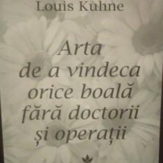 ARTA DE A VINDECA ORICE BOALA - LOUIS KUHNE