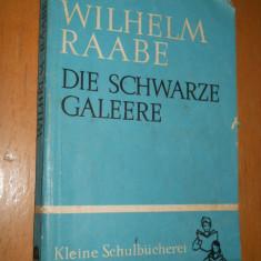 DIE SCHWARZE GALEERE - WILHELM RAABE - CARTE IN LIMBA GERMANA - Carte in germana