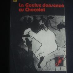 LEONIDA NEAMTU - LA GOULUE DANSEAZA CU CHOCOLAT - Roman, Anul publicarii: 1979