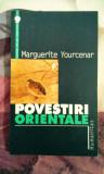 Marguerite Yourcenar - Povestiri orientale, 140 pagini, 10 lei