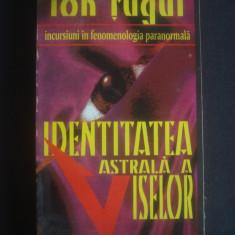 ION TUGUI - IDENTITATEA ASTRALA A VISELOR
