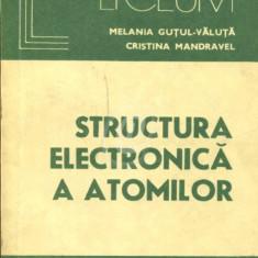 Structura electronica a atomilor. Baza pentru intelegerea fenomenelor chimice - Carte Chimie