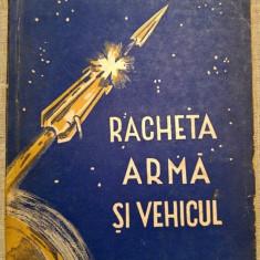 Racheta arma si vehicul, Ed Militara RPR 1957 - Carte Epoca de aur