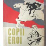 """""""COPII EROI"""", Diversi autori rusi, 1962. Intamplari adevarate - Carte de povesti"""