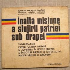 Inalta misiune a slujirii patriei sub draptel, Ed Militara 1978, 95 pag - Carte Epoca de aur
