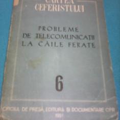 CARTEA CEFERISTULUI NR.6-PROBLEME DE TELECOMUNICATII LA CAILE FERATE 1951 RARA!! - Carti Transporturi