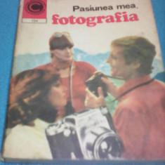 PASIUNEA MEA FOTOGRAFIA EDITURA CERES 1978 COLECTIA CALEIDOSCOP - Carte Fotografie