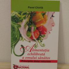 ALIMENTATIA ECHILIBRATA A OMULUI SANATOS-PAVEL CHIRILA - Carte Alimentatie