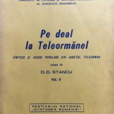 PE DEAL LA TELEORMANEL. Cantece si jocuri populare - D. Stancu (vol. II) - Carte traditii populare