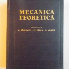 MECANICA TEORETICA, EDITIA A DOUA SUB REDACTIA V. VALCOVICI, ST. BALAN, R. VOINEA, 1963 - Carti Mecanica